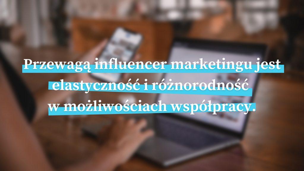 Przewagą influencer marketingu jest elastyczność i różnorodność w możliwościach współpracy